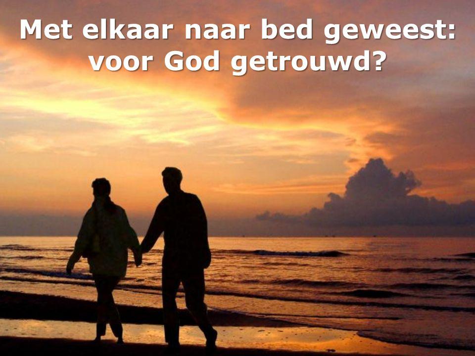 Met elkaar naar bed geweest: voor God getrouwd?
