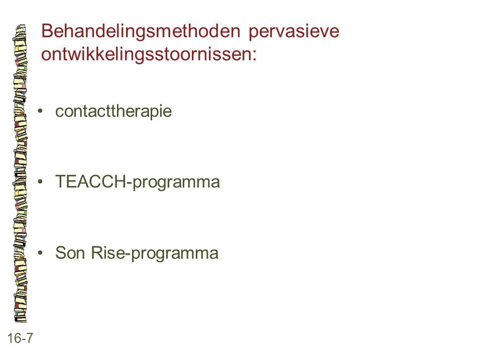 Behandelingsmethoden pervasieve ontwikkelingsstoornissen: 16-7 contacttherapie TEACCH-programma Son Rise-programma