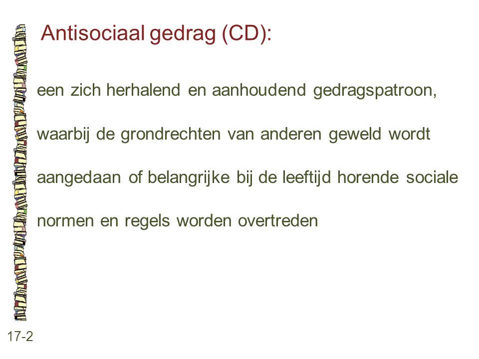 Antisociaal gedrag (CD): 17-2 een zich herhalend en aanhoudend gedragspatroon, waarbij de grondrechten van anderen geweld wordt aangedaan of belangrij