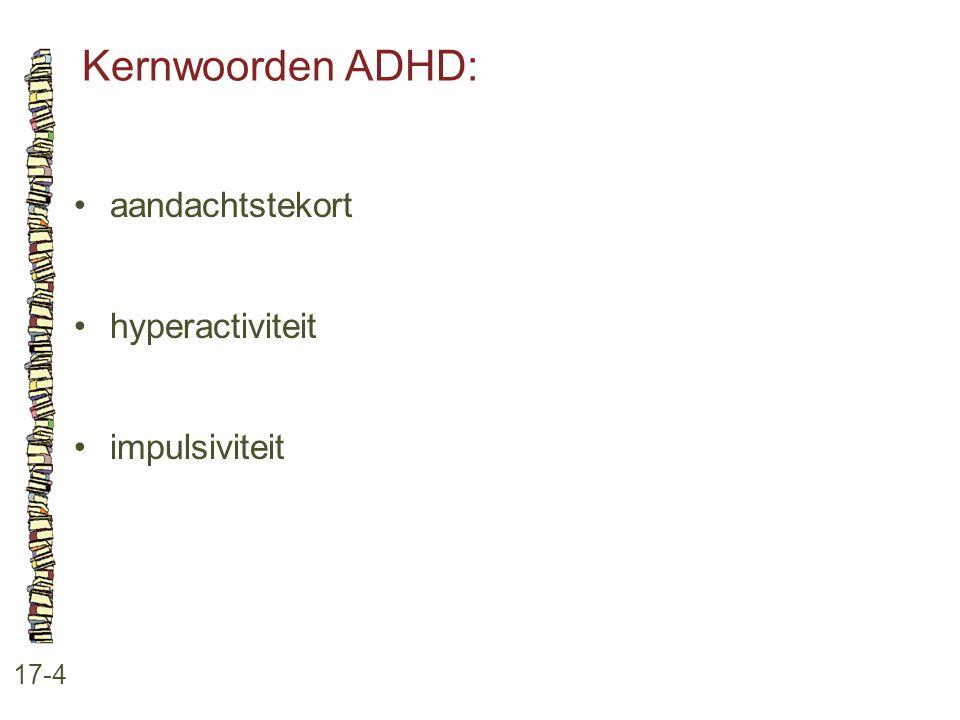Kernwoorden ADHD: 17-4 aandachtstekort hyperactiviteit impulsiviteit