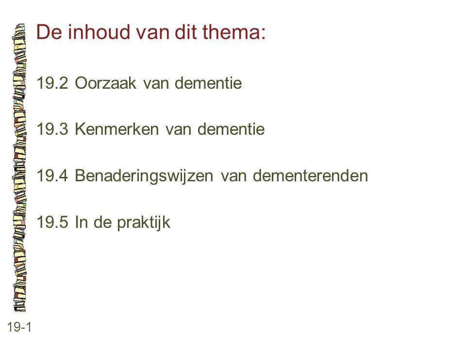De inhoud van dit thema: 19-1 19.2 Oorzaak van dementie 19.3 Kenmerken van dementie 19.4 Benaderingswijzen van dementerenden 19.5 In de praktijk