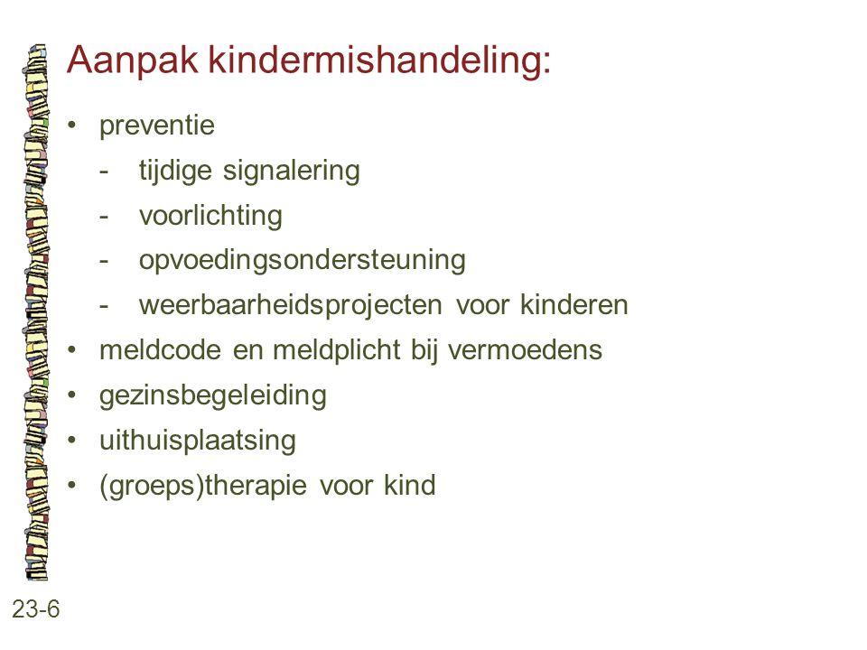 Aanpak kindermishandeling: 23-6 preventie -tijdige signalering -voorlichting -opvoedingsondersteuning -weerbaarheidsprojecten voor kinderen meldcode e