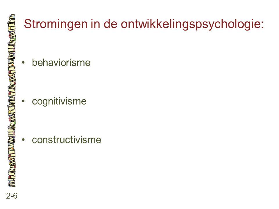 Stromingen in de ontwikkelingspsychologie: 2-6 behaviorisme cognitivisme constructivisme