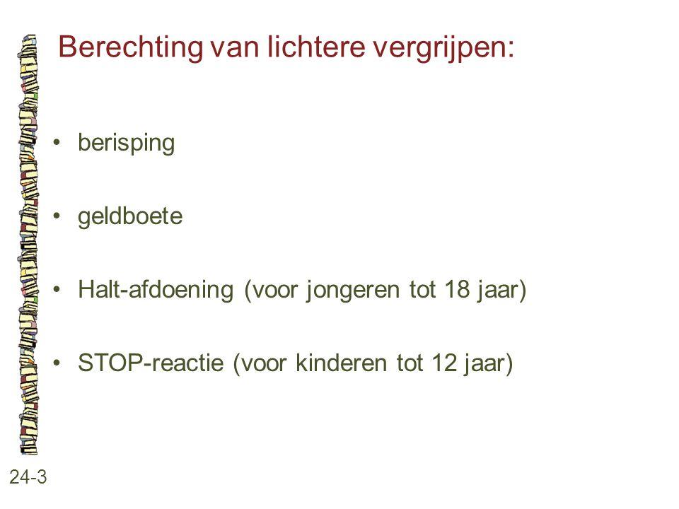 Berechting van lichtere vergrijpen: 24-3 berisping geldboete Halt-afdoening (voor jongeren tot 18 jaar) STOP-reactie (voor kinderen tot 12 jaar)