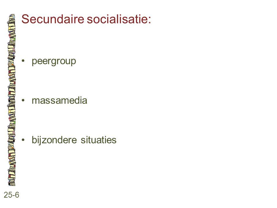 Secundaire socialisatie: 25-6 peergroup massamedia bijzondere situaties