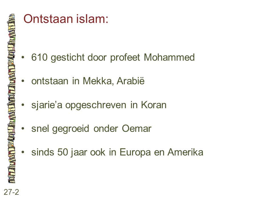 Ontstaan islam: 27-2 610 gesticht door profeet Mohammed ontstaan in Mekka, Arabië sjarie'a opgeschreven in Koran snel gegroeid onder Oemar sinds 50 ja