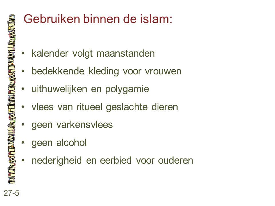 Gebruiken binnen de islam: 27-5 kalender volgt maanstanden bedekkende kleding voor vrouwen uithuwelijken en polygamie vlees van ritueel geslachte dier