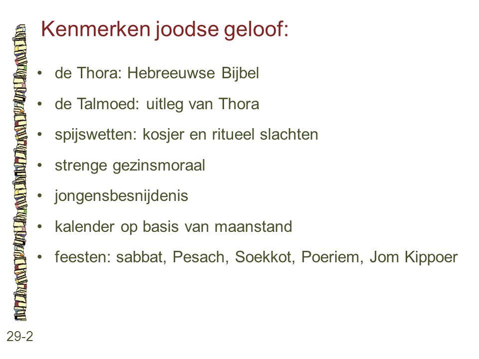 Kenmerken joodse geloof: 29-2 de Thora: Hebreeuwse Bijbel de Talmoed: uitleg van Thora spijswetten: kosjer en ritueel slachten strenge gezinsmoraal jo