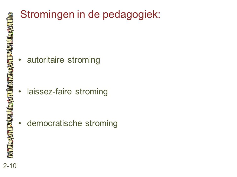 Stromingen in de pedagogiek: 2-10 autoritaire stroming laissez-faire stroming democratische stroming