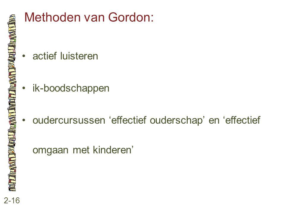 Methoden van Gordon: 2-16 actief luisteren ik-boodschappen oudercursussen 'effectief ouderschap' en 'effectief omgaan met kinderen'