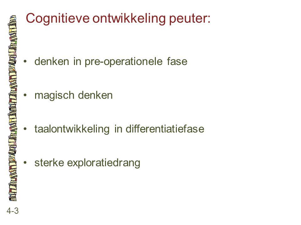 Cognitieve ontwikkeling peuter: 4-3 denken in pre-operationele fase magisch denken taalontwikkeling in differentiatiefase sterke exploratiedrang