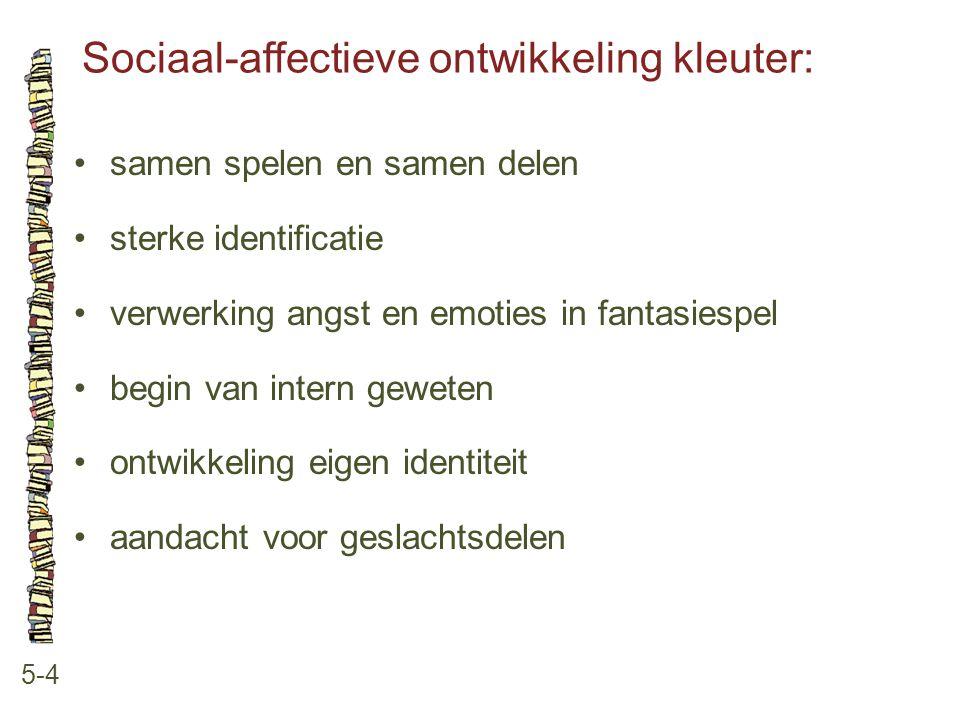 Sociaal-affectieve ontwikkeling kleuter: 5-4 samen spelen en samen delen sterke identificatie verwerking angst en emoties in fantasiespel begin van in