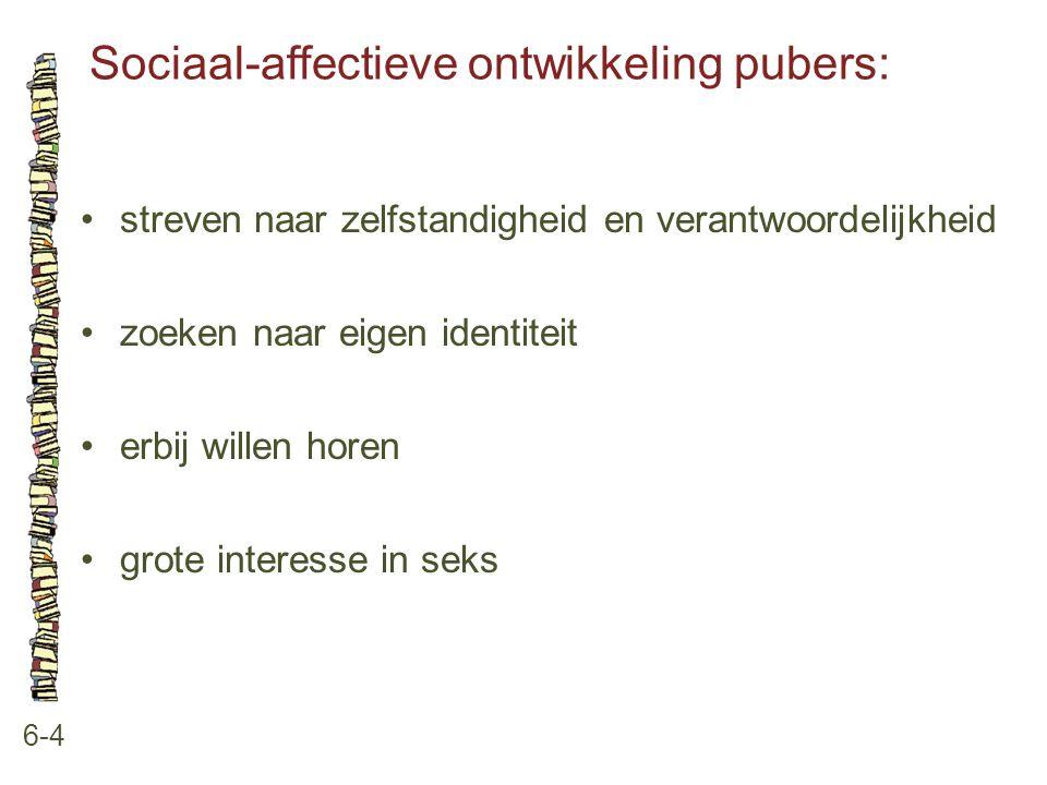 Sociaal-affectieve ontwikkeling pubers: 6-4 streven naar zelfstandigheid en verantwoordelijkheid zoeken naar eigen identiteit erbij willen horen grote