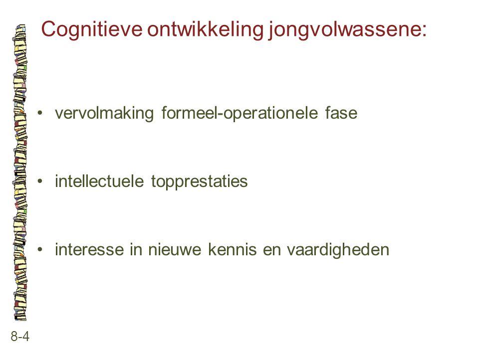 Cognitieve ontwikkeling jongvolwassene: 8-4 vervolmaking formeel-operationele fase intellectuele topprestaties interesse in nieuwe kennis en vaardighe