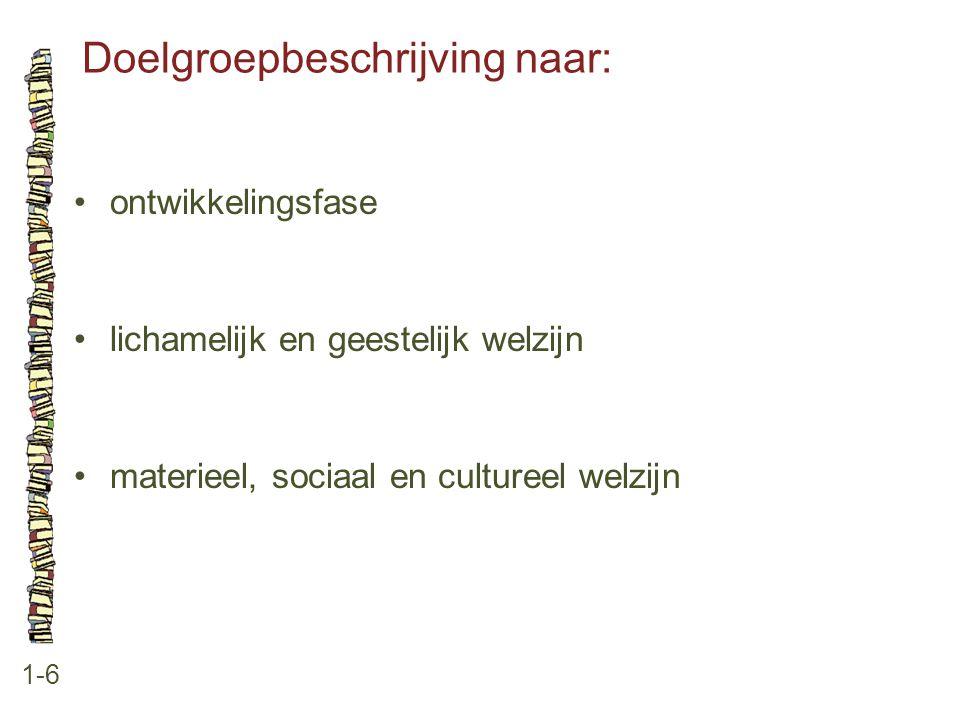 Doelgroepbeschrijving naar: 1-6 ontwikkelingsfase lichamelijk en geestelijk welzijn materieel, sociaal en cultureel welzijn