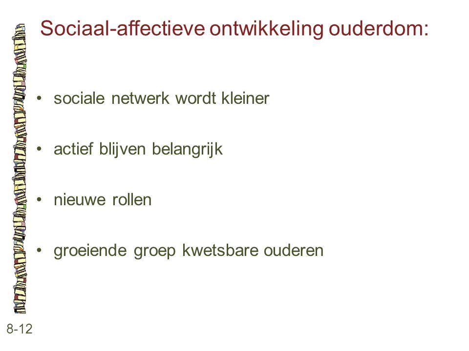 Sociaal-affectieve ontwikkeling ouderdom: 8-12 sociale netwerk wordt kleiner actief blijven belangrijk nieuwe rollen groeiende groep kwetsbare ouderen