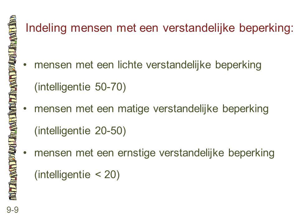 Indeling mensen met een verstandelijke beperking: 9-9 mensen met een lichte verstandelijke beperking (intelligentie 50-70) mensen met een matige verst