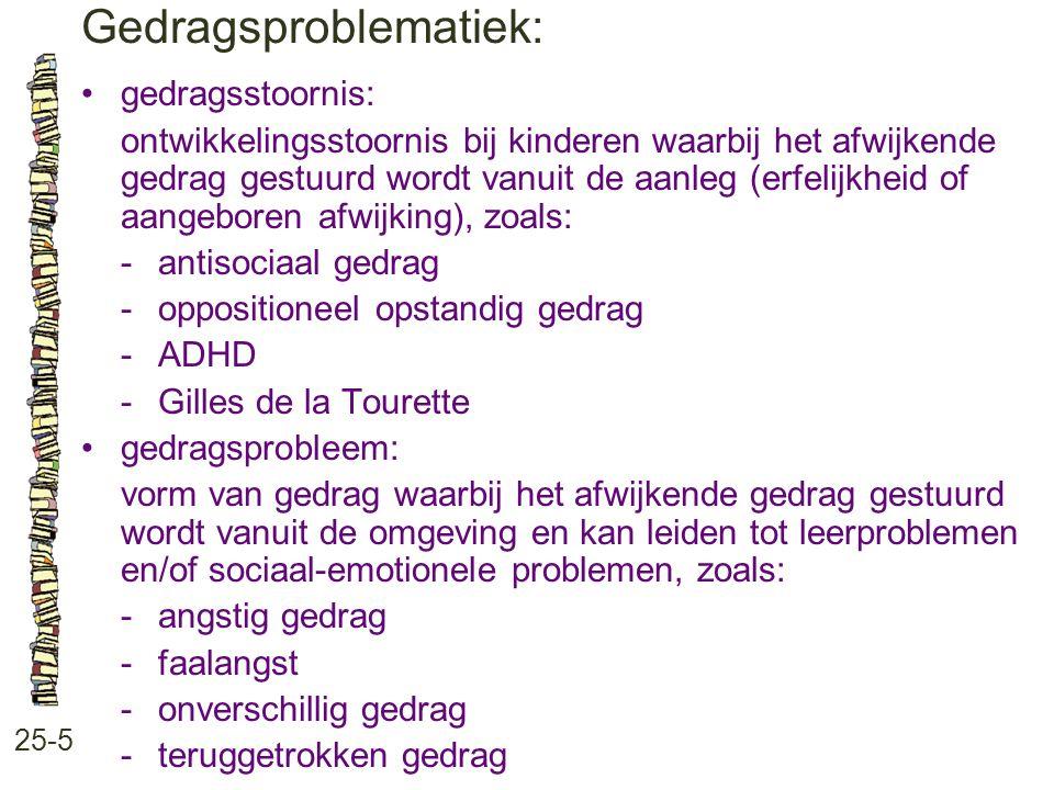 Gedragsproblematiek: 25-5 gedragsstoornis: ontwikkelingsstoornis bij kinderen waarbij het afwijkende gedrag gestuurd wordt vanuit de aanleg (erfelijkh