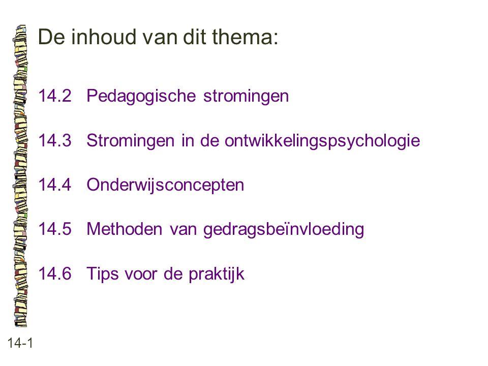 De inhoud van dit thema: 14-1 14.2 Pedagogische stromingen 14.3 Stromingen in de ontwikkelingspsychologie 14.4 Onderwijsconcepten 14.5 Methoden van ge