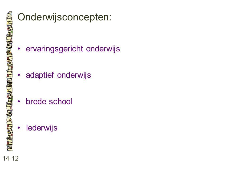 Onderwijsconcepten: 14-12 ervaringsgericht onderwijs adaptief onderwijs brede school Iederwijs
