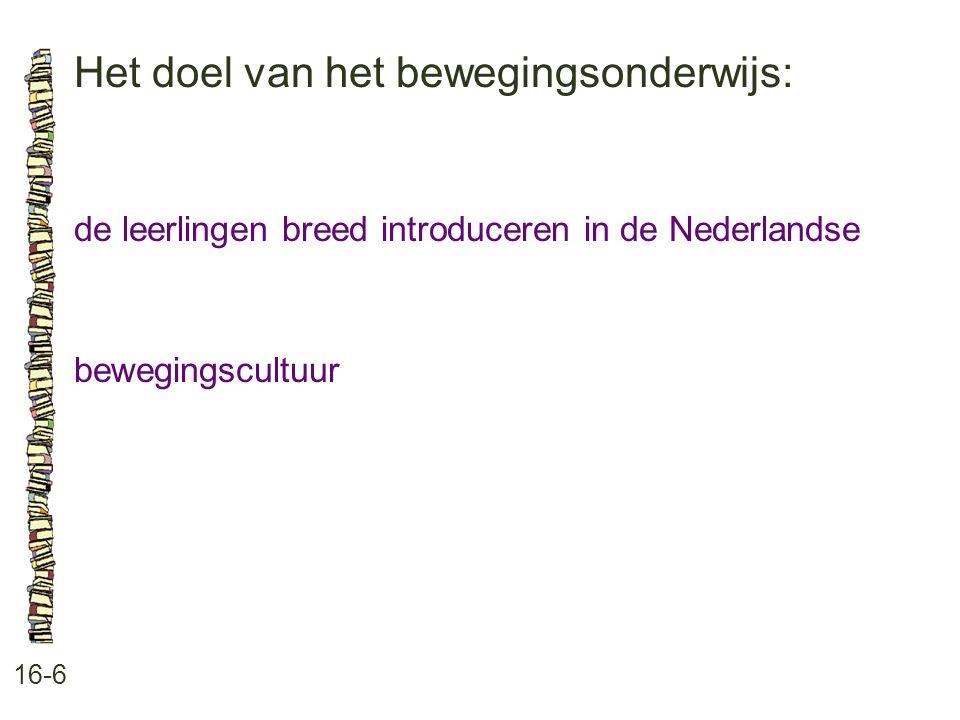 Het doel van het bewegingsonderwijs: 16-6 de leerlingen breed introduceren in de Nederlandse bewegingscultuur