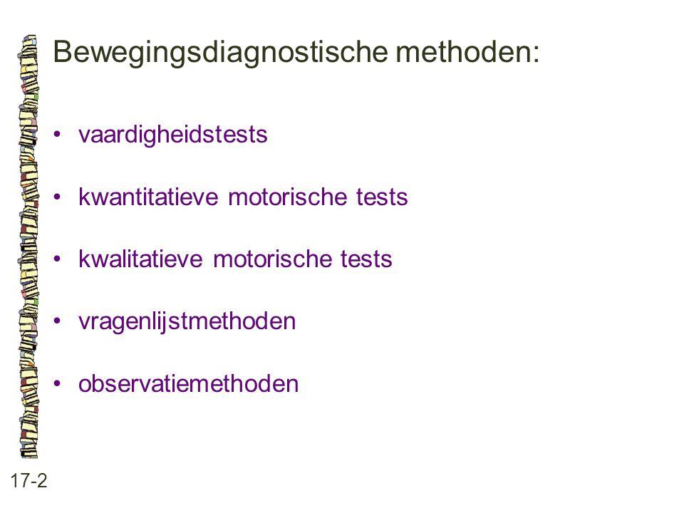 Bewegingsdiagnostische methoden: 17-2 vaardigheidstests kwantitatieve motorische tests kwalitatieve motorische tests vragenlijstmethoden observatiemet