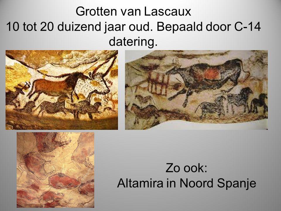 Grotten van Lascaux 10 tot 20 duizend jaar oud. Bepaald door C-14 datering. Zo ook: Altamira in Noord Spanje