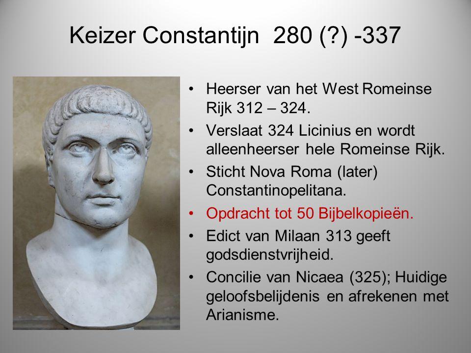 Keizer Constantijn 280 (?) -337 Heerser van het West Romeinse Rijk 312 – 324. Verslaat 324 Licinius en wordt alleenheerser hele Romeinse Rijk. Sticht