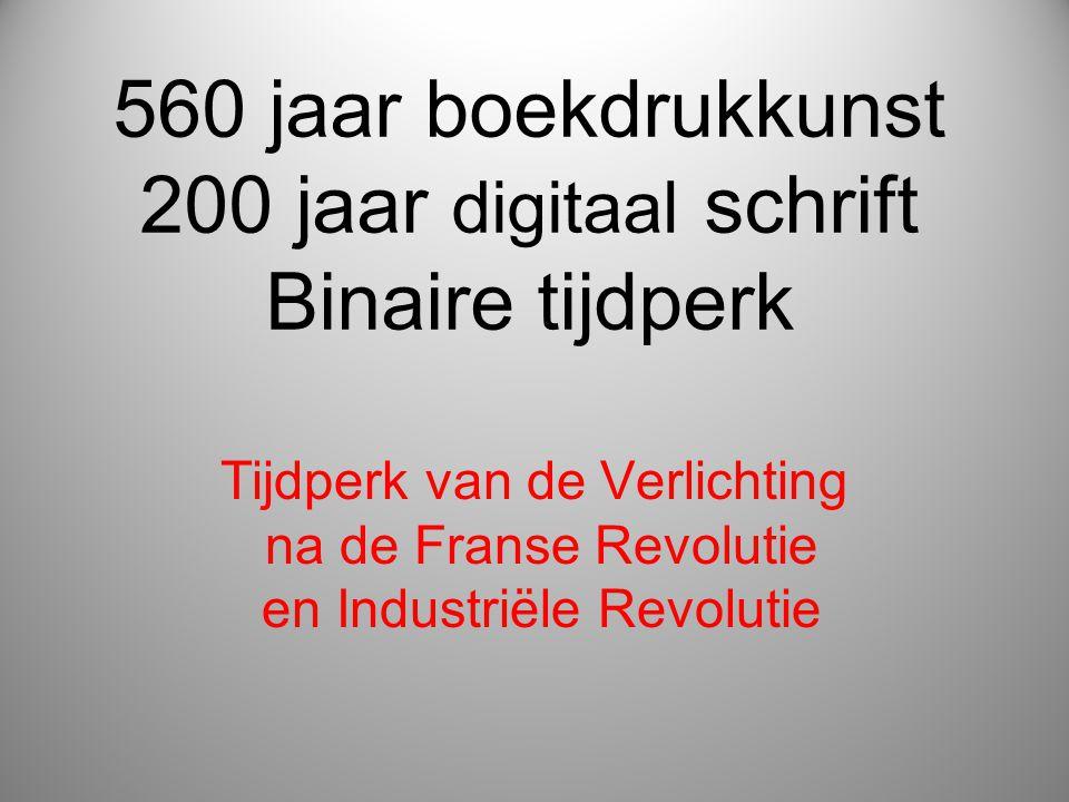 560 jaar boekdrukkunst 200 jaar digitaal schrift Binaire tijdperk Tijdperk van de Verlichting na de Franse Revolutie en Industriële Revolutie