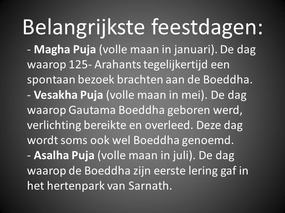 Belangrijkste feestdagen: - Magha Puja (volle maan in januari). De dag waarop 125- Arahants tegelijkertijd een spontaan bezoek brachten aan de Boeddha
