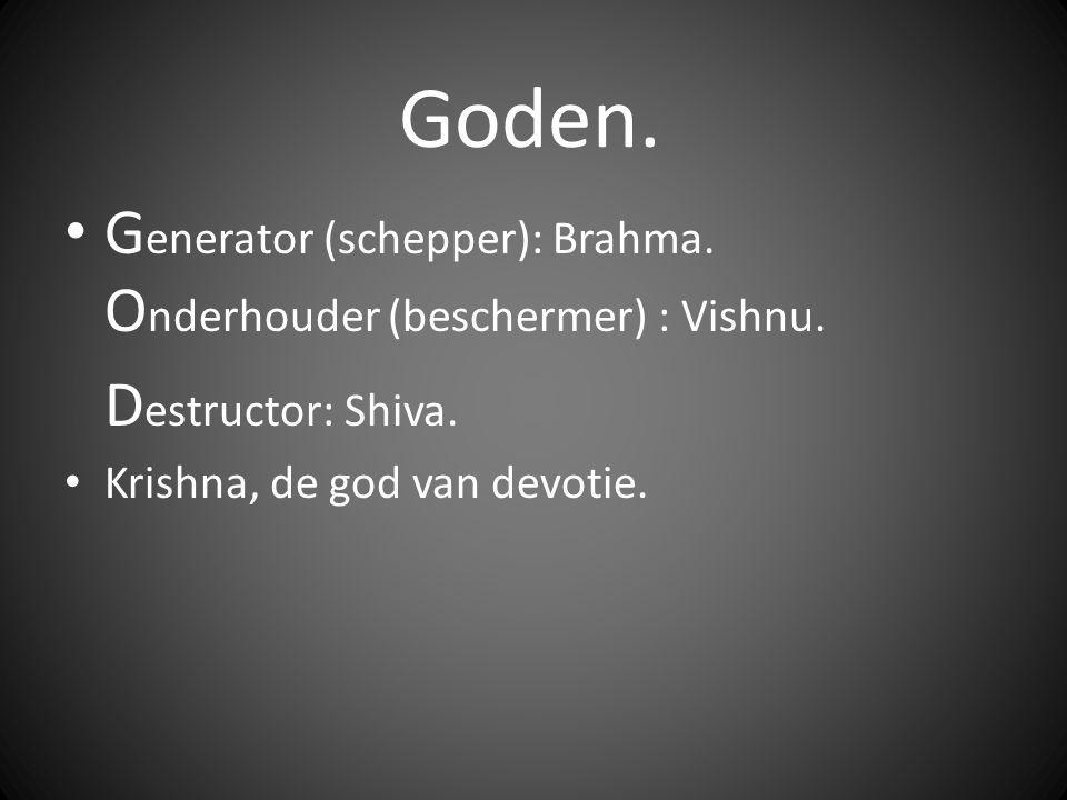 Goden.G enerator (schepper): Brahma. O nderhouder (beschermer) : Vishnu.