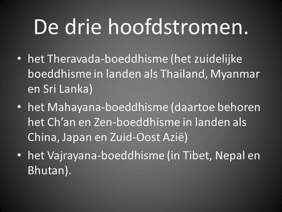 De drie hoofdstromen. het Theravada-boeddhisme (het zuidelijke boeddhisme in landen als Thailand, Myanmar en Sri Lanka) het Mahayana-boeddhisme (daart