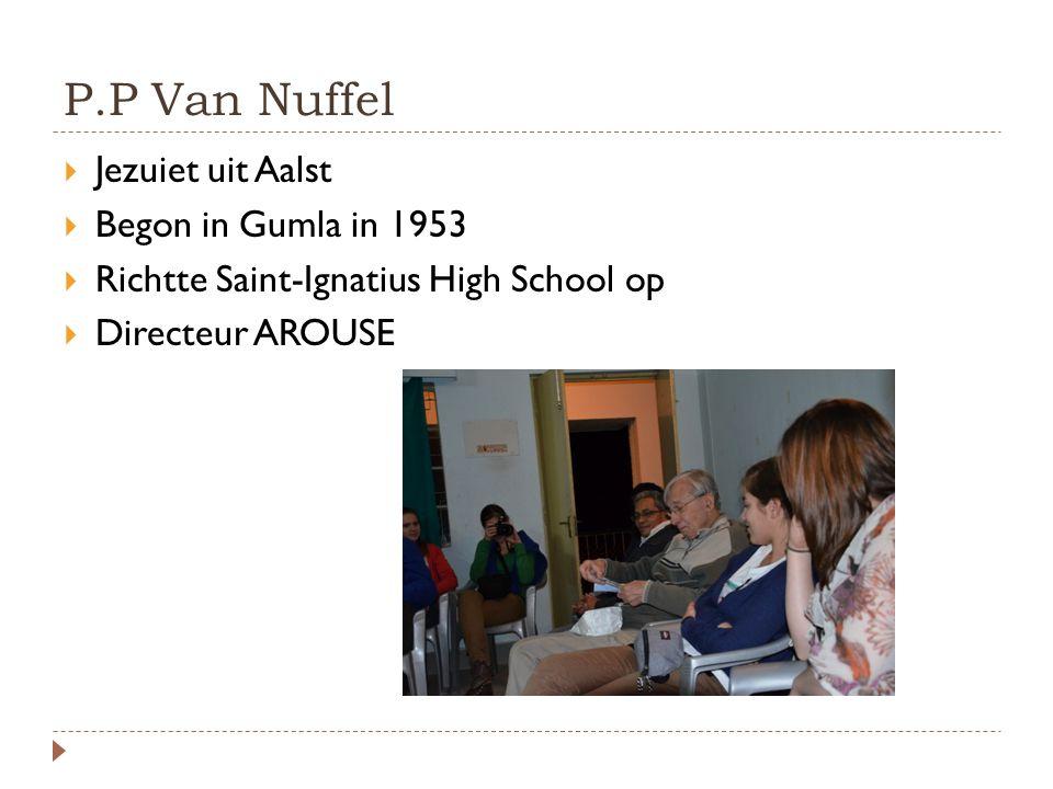 P.P Van Nuffel  Jezuiet uit Aalst  Begon in Gumla in 1953  Richtte Saint-Ignatius High School op  Directeur AROUSE