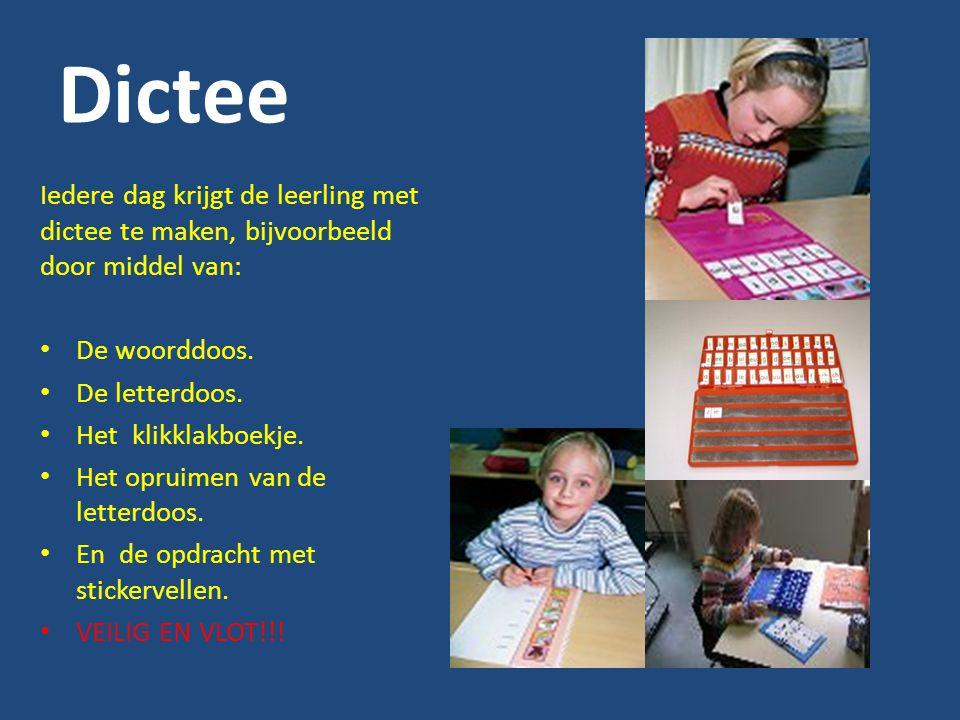 Dictee Iedere dag krijgt de leerling met dictee te maken, bijvoorbeeld door middel van: De woorddoos. De letterdoos. Het klikklakboekje. Het opruimen