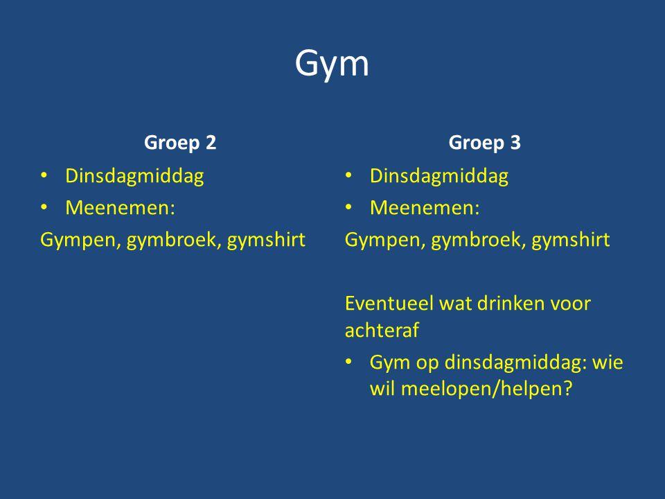 Gym Groep 2 Dinsdagmiddag Meenemen: Gympen, gymbroek, gymshirt Groep 3 Dinsdagmiddag Meenemen: Gympen, gymbroek, gymshirt Eventueel wat drinken voor achteraf Gym op dinsdagmiddag: wie wil meelopen/helpen?