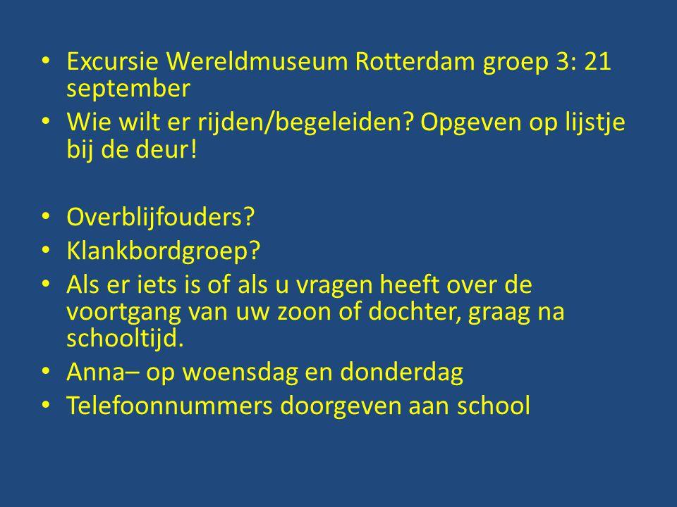 Excursie Wereldmuseum Rotterdam groep 3: 21 september Wie wilt er rijden/begeleiden? Opgeven op lijstje bij de deur! Overblijfouders? Klankbordgroep?