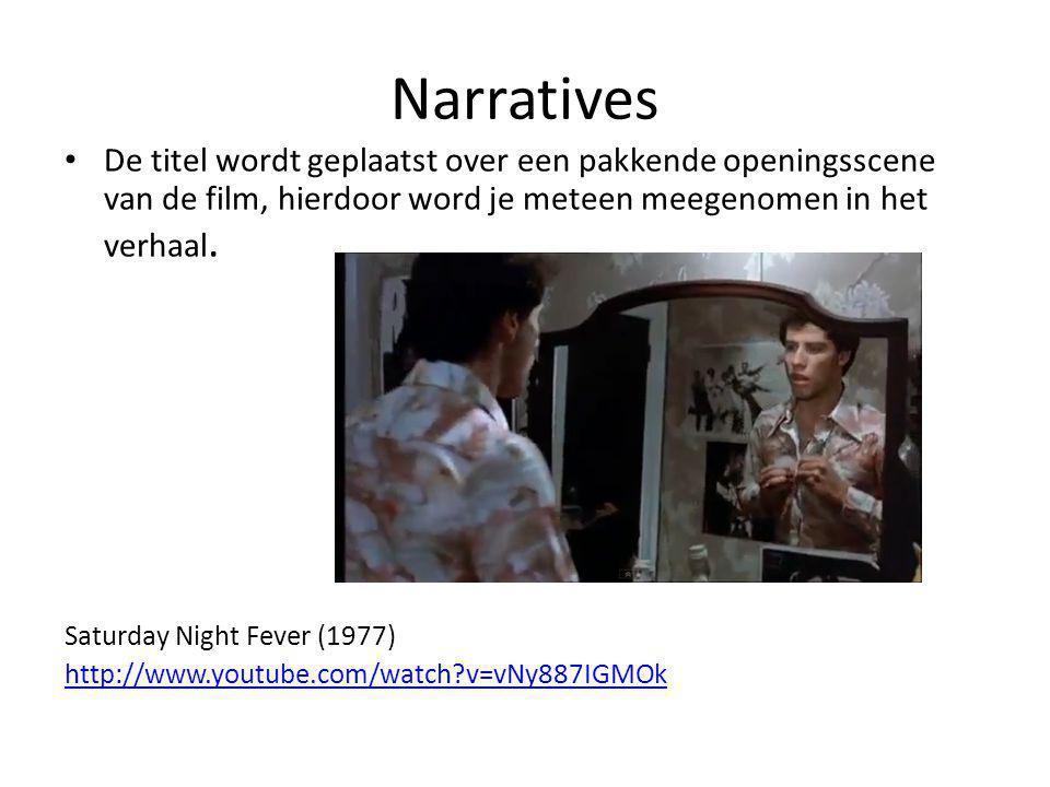 Narratives De titel wordt geplaatst over een pakkende openingsscene van de film, hierdoor word je meteen meegenomen in het verhaal.