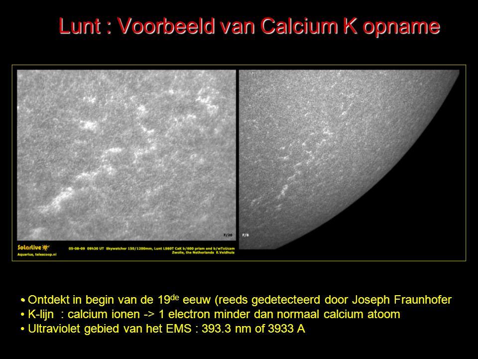 Lunt : Voorbeeld van Calcium K opname Ontdekt in begin van de 19 de eeuw (reeds gedetecteerd door Joseph Fraunhofer K-lijn : calcium ionen -> 1 electr