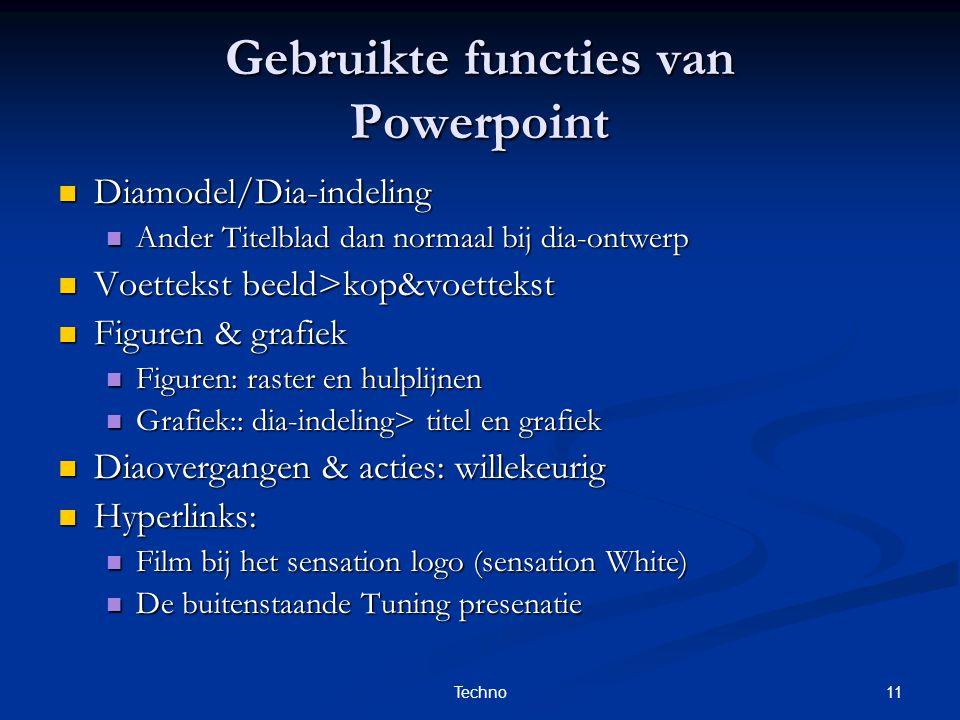 11Techno Gebruikte functies van Powerpoint Diamodel/Dia-indeling Diamodel/Dia-indeling Ander Titelblad dan normaal bij dia-ontwerp Ander Titelblad dan
