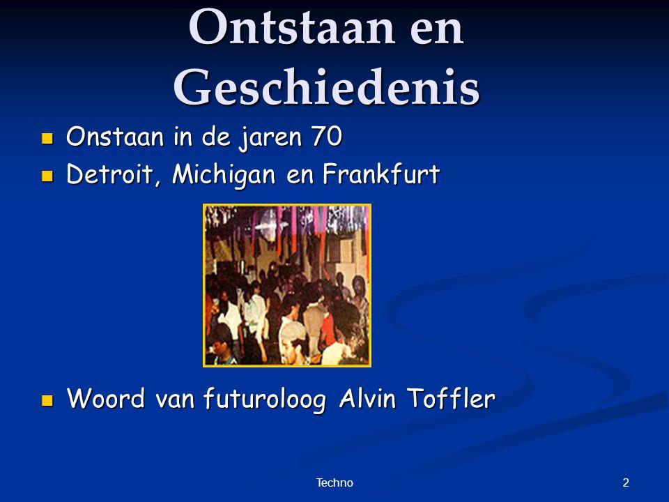 2Techno Onstaan in de jaren 70 Onstaan in de jaren 70 Detroit, Michigan en Frankfurt Detroit, Michigan en Frankfurt Woord van futuroloog Alvin Toffler Woord van futuroloog Alvin Toffler Ontstaan en Geschiedenis