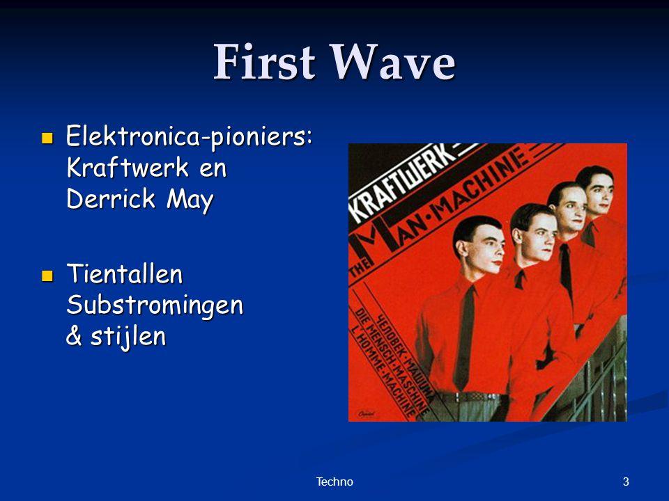 3Techno First Wave Elektronica-pioniers: Kraftwerk en Derrick May Elektronica-pioniers: Kraftwerk en Derrick May Tientallen Substromingen & stijlen Tientallen Substromingen & stijlen