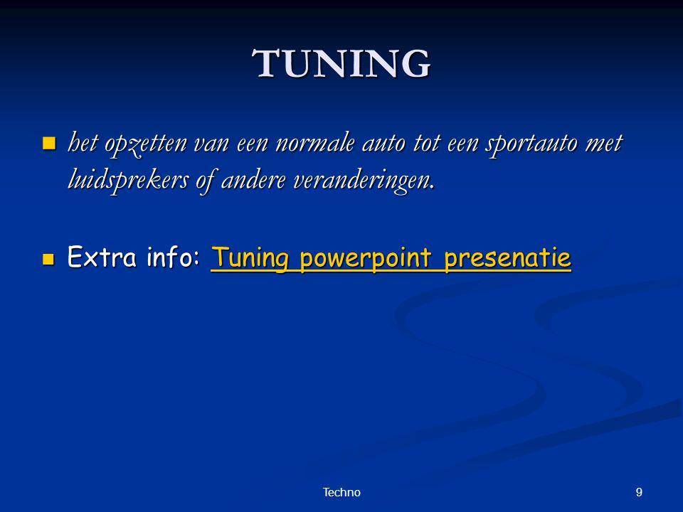 9Techno TUNING het opzetten van een normale auto tot een sportauto met luidsprekers of andere veranderingen. Extra info: T T T T T uuuu nnnn iiii nnnn