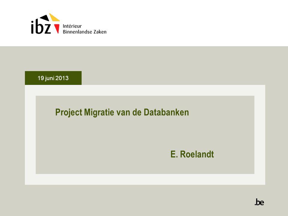 19 juni 2013 Project Migratie van de Databanken E. Roelandt