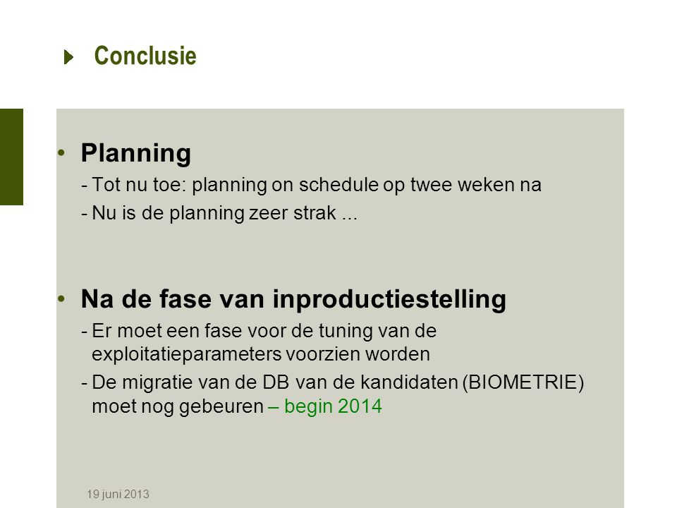 19 juni 2013 Conclusie Planning -Tot nu toe: planning on schedule op twee weken na -Nu is de planning zeer strak... Na de fase van inproductiestelling