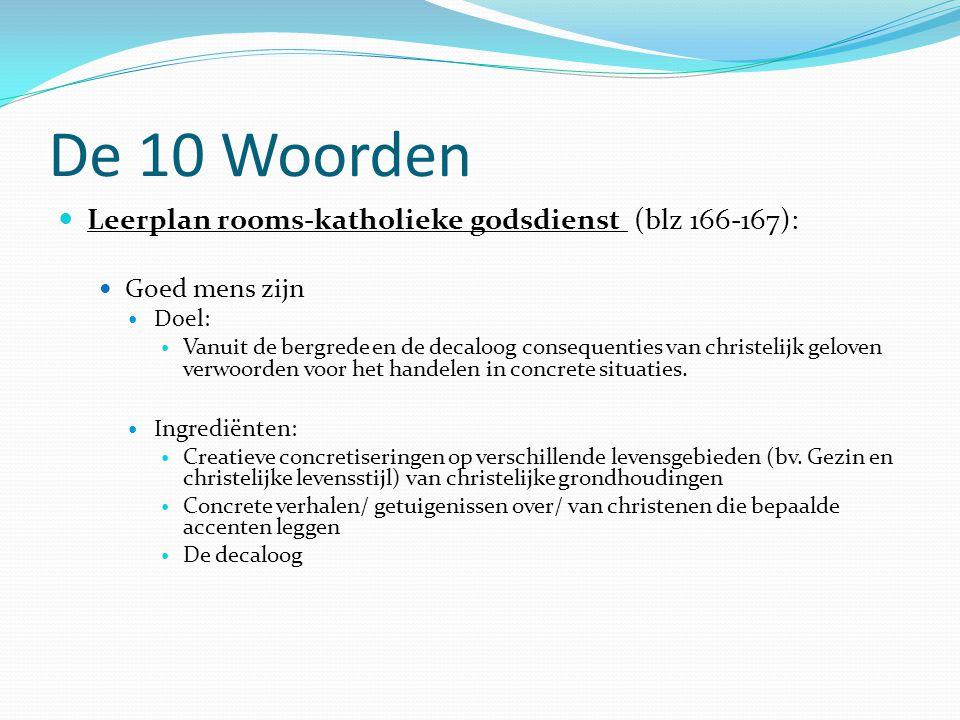 De 10 Woorden Leerplan rooms-katholieke godsdienst (blz 166-167): Goed mens zijn Doel: Vanuit de bergrede en de decaloog consequenties van christelijk