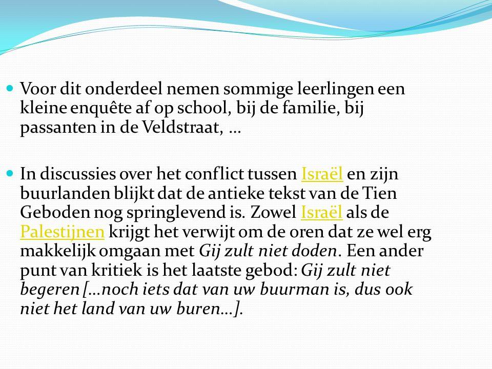Voor dit onderdeel nemen sommige leerlingen een kleine enquête af op school, bij de familie, bij passanten in de Veldstraat, … In discussies over het