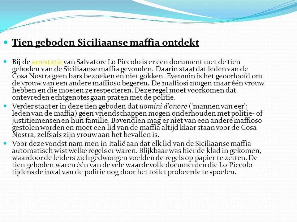 Tien geboden Siciliaanse maffia ontdekt Bij de arrestatie van Salvatore Lo Piccolo is er een document met de tien geboden van de Siciliaanse maffia ge