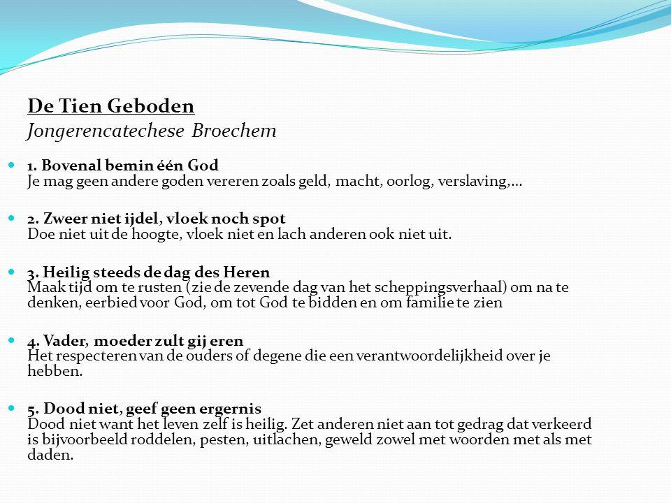 De Tien Geboden Jongerencatechese Broechem 1. Bovenal bemin één God Je mag geen andere goden vereren zoals geld, macht, oorlog, verslaving,… 2. Zweer