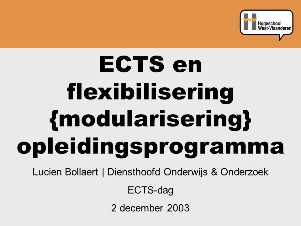 ECTS en flexibilisering {modularisering} opleidingsprogramma Lucien Bollaert | Diensthoofd Onderwijs & Onderzoek ECTS-dag 2 december 2003
