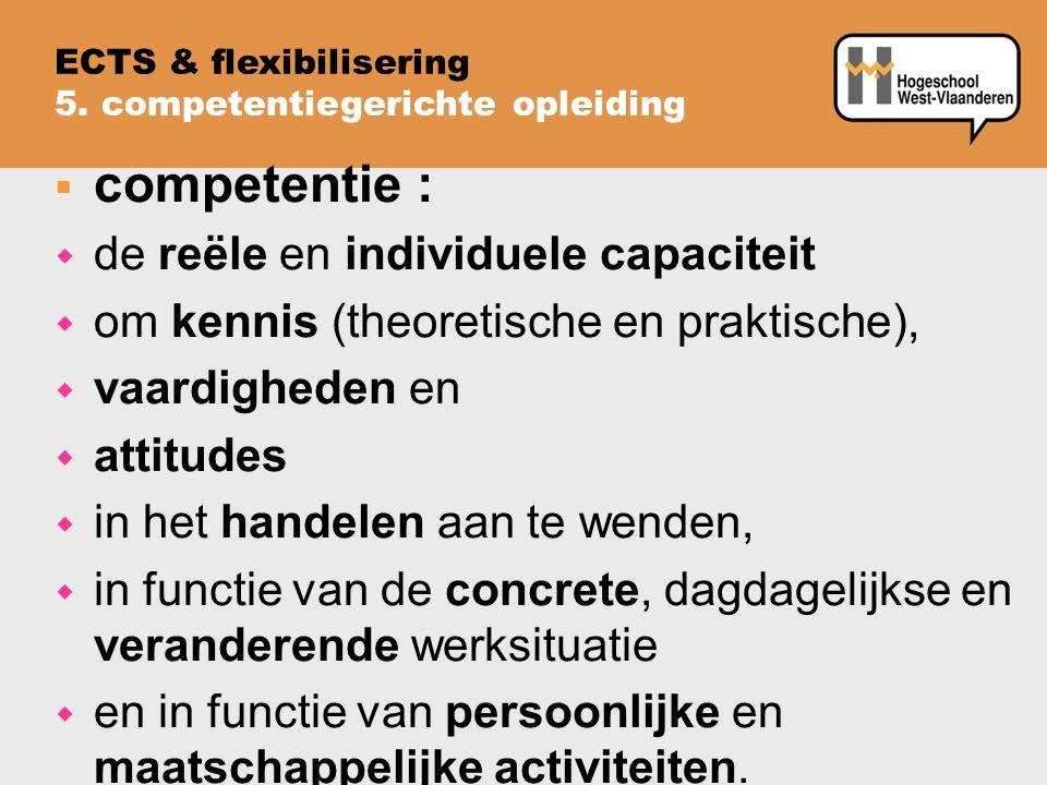  competentie : w de reële en individuele capaciteit w om kennis (theoretische en praktische), w vaardigheden en w attitudes w in het handelen aan te